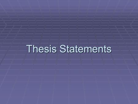 Thesis Statements. Thesis Statements always: Answer a question Answer a question Are not obvious to the reader Are not obvious to the reader Include the.