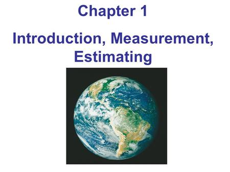 Chapter 1 Introduction, Measurement, Estimating. Units of Chapter 1 Measurement and Uncertainty; Significant Figures Units, Standards, and the SI System.