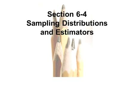Slide Slide 1 Section 6-4 Sampling Distributions and Estimators.