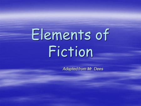 Elements of Fiction Adapted from Mr. Dees Adapted from Mr. Dees.