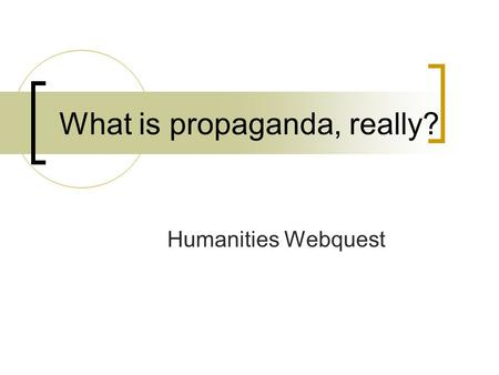 Humanities Webquest What is propaganda, really?. English-Language Arts Standards 7 th Grade Reading Comprehension: Analysis of Grade- Level-Appropriate.