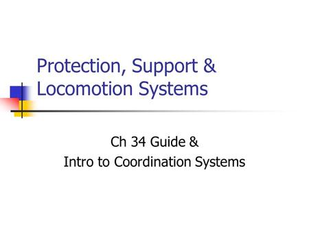 Protection, Support & Locomotion Systems Ch 34 Guide & Intro to Coordination Systems.
