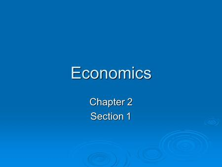 Economics Chapter 2 Section 1. Economic systems Economic system- an organized way of providing for the wants and needs of the people Economic system-