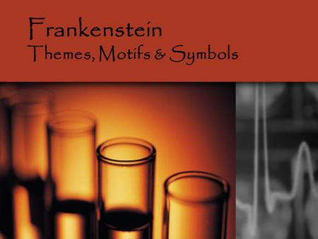 Frankenstein Themes, Motifs & Symbols. THEMES Definition: Themes are the fundamental and often universal ideas explored in a literary work.