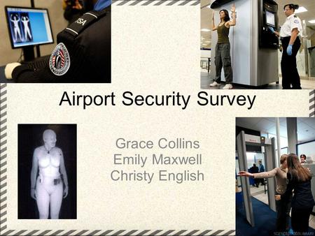 Airport Security Survey Grace Collins Emily Maxwell Christy English.