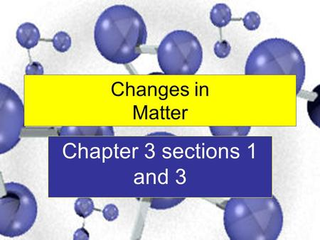 Changes in Matter Chapter 3 sections 1 and 3. Solid Definite Shape and Definite Volume.