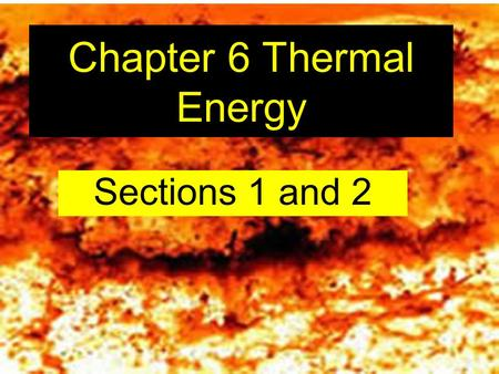 Chapter 6 Thermal Energy Sections 1 and 2. Temperature The measure of the particle movement or kinetic energy of atoms and molecules in an object.