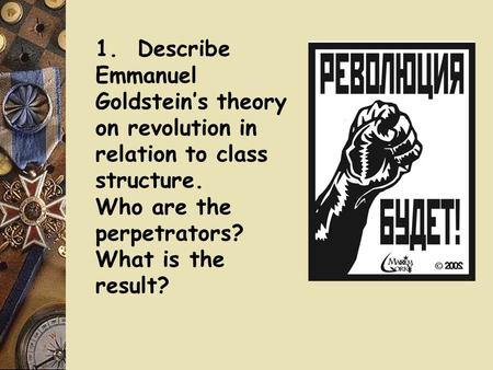 1. Describe Emmanuel Goldsteins theory on revolution in relation to class structure. Who are the perpetrators? What is the result?