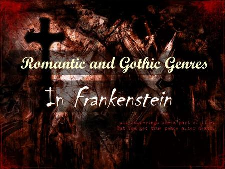 Romantic and Gothic Genres In Frankenstein. Romanticism Definition: Romanticism is a complex artistic, literary, and intellectual movement that originated.