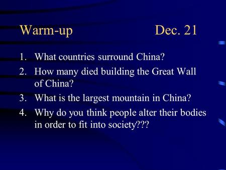 Warm-upDec. 21 1.What countries surround China? 2.How many died building the Great Wall of China? 3.What is the largest mountain in China? 4.Why do you.