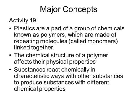 Major Concepts Activity 19 Plastics are a part of a group of chemicals known as polymers, which are made of repeating molecules (called monomers) linked.