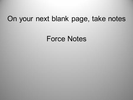 On your next blank page, take notes Force Notes. Net Force In many situations, including driving, more than one force is acting on an object. The combination.