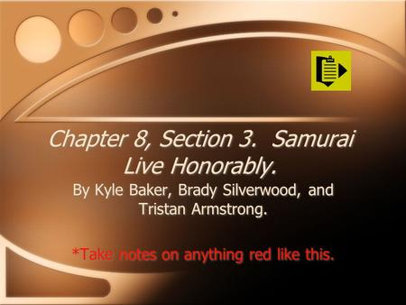 Chapter 8, Section 3. Samurai Live Honorably. By Kyle Baker, Brady Silverwood, and Tristan Armstrong. *Take notes on anything red like this. By Kyle Baker,