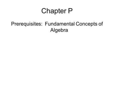 Chapter P Prerequisites: Fundamental Concepts of Algebra.