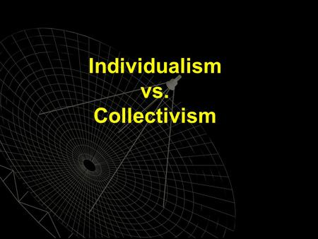 Individualism vs. Collectivism. Individualism and Collectivism Definitions Definitions Individualist culture is a culture in which the goals of the individual.