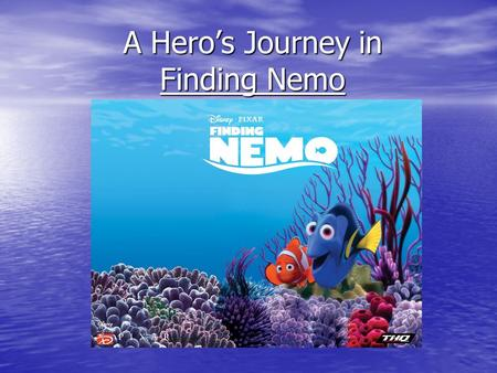 A Heros Journey in Finding Nemo. Stage I: Separation from the Known What is the known world for Marlin? How does he operate? What is out of balance? What.