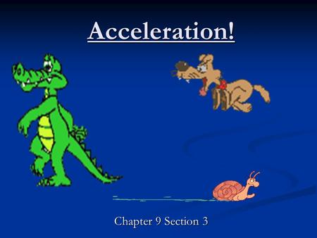 Acceleration! Chapter 9 Section 3. Acceleration Lets Review: What is Speed? Velocity? What is a Vector? Acceleration: RATE at which velocity changes Acceleration: