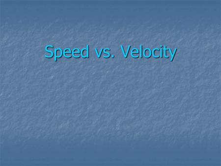 Speed vs. Velocity.