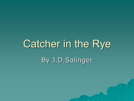 Catcher in the Rye By J.D.Salinger. Background Info Salinger was born in New York City in 1919 Salinger was born in New York City in 1919 Catcher, written.