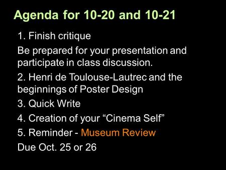 Agenda for 10-20 and 10-21 1. Finish critique Be prepared for your presentation and participate in class discussion. 2. Henri de Toulouse-Lautrec and the.