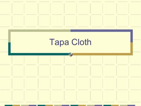 Tapa Cloth. Produced throughout the islands of the South Pacific. (Polynesia) Tahiti, Fiji, Tonga, and Samoa Also known as bark cloths.