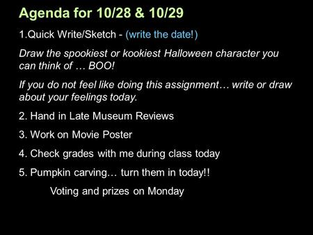 Agenda for 10/28 & 10/29 1. Quick Write/Sketch - (write the date!) Draw the spookiest or kookiest Halloween character you can think of … BOO! If you do.