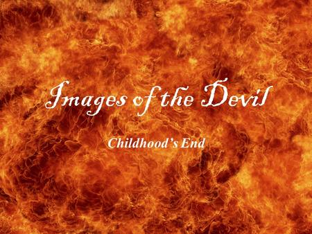 Images of the Devil Childhoods End. Satan (meaning accuser) is a term that originates from the Abrahamic religions, traditionally applied to an angel.