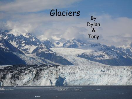 Glaciers By Dylan & Tony. Overview Describe how Glaciers form. Show Types of glaciers. explain how glaciers Move. Something about snow. Snowline Snowfield.