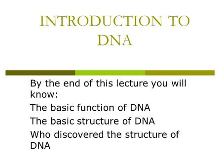 INTRODUCTION TO DNA By the end of this lecture you will know: