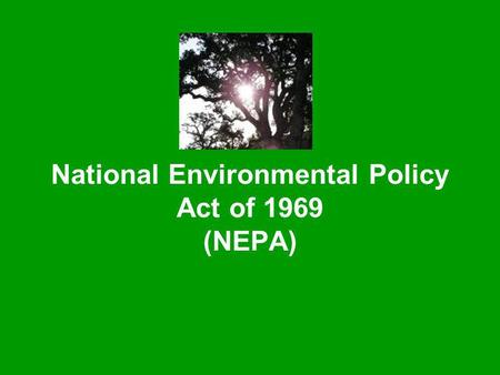National Environmental Policy Act of 1969 (NEPA).