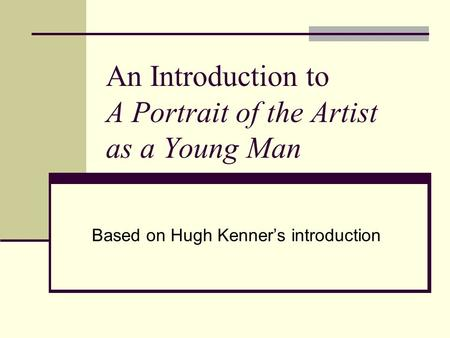 An Introduction to A Portrait of the Artist as a Young Man Based on Hugh Kenners introduction.