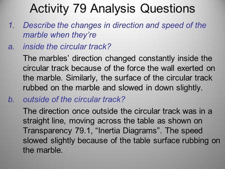 Activity 79 Analysis Questions 1.Describe the changes in direction and speed of the marble when theyre a.inside the circular track? The marbles direction.