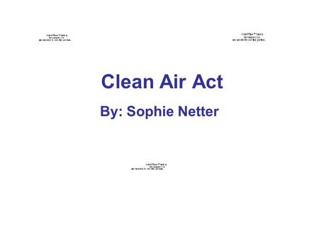 Clean Air Act By: Sophie Netter. Clean Air Act Drafted in 1970 Amended in 1977 and 1990 in order to set new dates for the goals because many areas had.