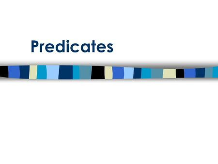 Predicates. Definitions… What is a predicate? The predicate is what the subject is doing in the sentence (verb).