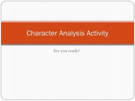 Are you ready? Character Analysis Activity. Heres what youll do… On the following slides you will see several pictures of people, along with a quotation.