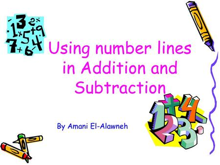 Using number lines in Addition and Subtraction By Amani El-Alawneh.