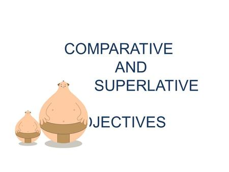 COMPARATIVE AND SUPERLATIVE ADJECTIVES. Comparatives Comparatives are used to show the difference between two objects. Lets say that I have two cars.