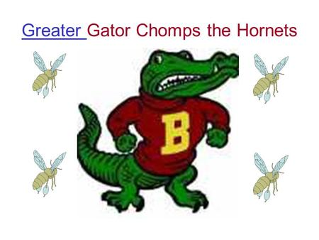 Greater Greater Gator Chomps the Hornets Which group of hornet would Greater Gator like to chomp? Pick the correct symbol. > =<
