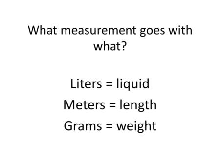 What measurement goes with what?
