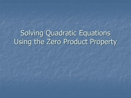 Solving Quadratic Equations Using the Zero Product Property.