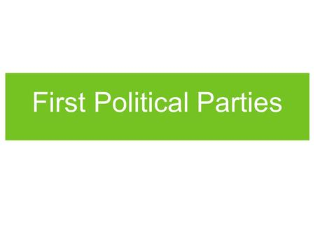 First Political Parties. Project This project is worth 80 points and is your assignment for Standard.