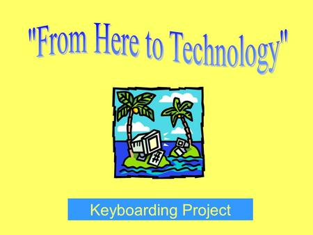 Keyboarding Project. Topics to Be Researched Evolution of the Computer Pioneers of the Modern Computer Impact of Technology on the Workplace.