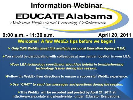 Information Webinar 9:00 a.m. - 11:30 a.m.April 20, 2011 Welcome! A few WebEx tips before we begin ! Only ONE WebEx guest link available per Local Education.