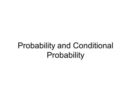Probability and Conditional Probability. Probability Four balls What is the probability of choosing the ball in the red box? Since there are four balls.