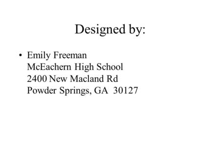 Designed by: Emily Freeman McEachern High School 2400 New Macland Rd Powder Springs, GA 30127.