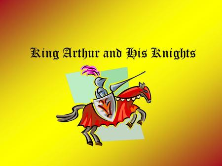 King Arthur and His Knights. The Legend Begins… Arthur is the son of King Uther Pendragon and Igrayne, wife of Gorlois, Duke of Cornwall. Merlin the Magician.