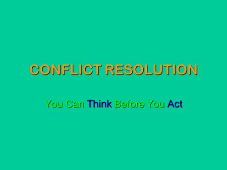 CONFLICT RESOLUTION You Can Think Before You Act.