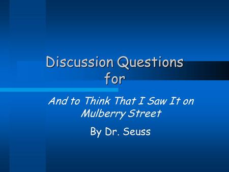 Discussion Questions for And to Think That I Saw It on Mulberry Street By Dr. Seuss.