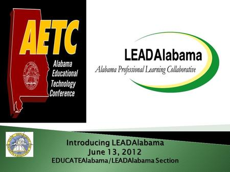 Introducing LEADAlabama June 13, 2012 EDUCATEAlabama/LEADAlabama Section.