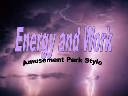 Types of EnergyForms of Energy Law of Conservation of Energy Amusement Park Physics and Activities Work Renewable and Nonrenewable Sources.